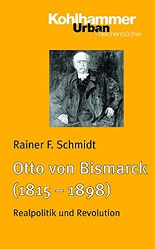 Otto von Bismarck (1815 - 1898): Realpolitik und Revolution (Urban-Taschenbücher, Band 599)