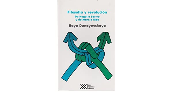Filosofia y revolucion. De Hegel a Sartre y de Marx a Mao (Spanish Edition): Raya Dunayevskaya: 9789682315640: Amazon.com: Books