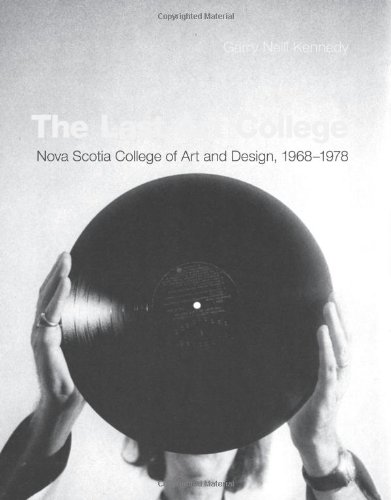 The Last Art College: Nova Scotia College of Art and Design, 1968-1978 (MIT Press)