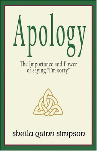 "Apology: The Importance and Power of Saying ""I'm sorry"""