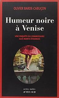 Humeur noire à Venise : Une enquête du commissaire aux morts étranges, Barde-Cabuçon, Olivier