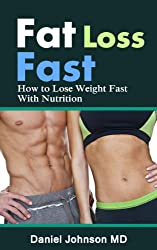 Fat Loss Fast - How to Lose Weight Fast With Nutrition (Get Bonus Here) (English Edition)
