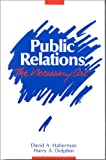 Public Relations : The Necessary Art, Haberman, David A. and Dolphin, Harry A., 081381457X