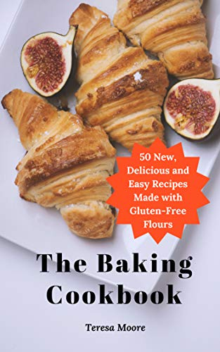 The Baking Cookbook:  50 New, Delicious and Easy Recipes Made with Gluten-Free Flours (Delicious Recipes Book 101) by [Moore, Teresa ]