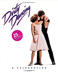 Dirty Dancing: A 25th Anniversary Celebration