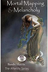 Mortal Mapping and Melancholy: The Afterlife Series Book 4 Paperback