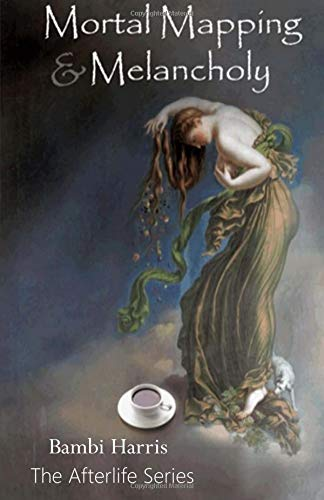 Download Mortal Mapping and Melancholy: The Afterlife Series Book 4 ebook