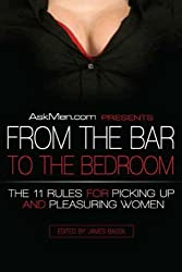 AskMen.com Presents From the Bar to the Bedroom: The 11 Rules for Picking Up and Pleasuring Women (Askmen.com Series)