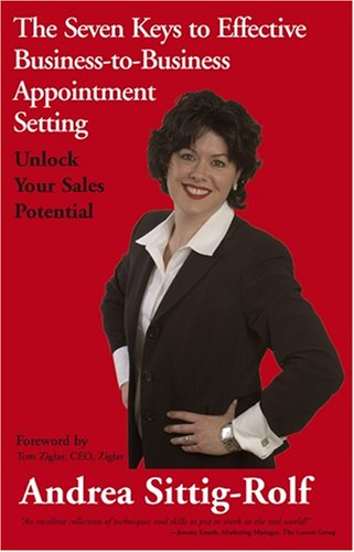 The Seven Keys to Effective Business-to-Business Appointment Setting: Unlock Your Sales (Rolfs Key)