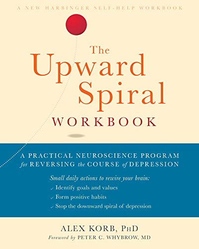 - The Upward Spiral Workbook: A Practical Neuroscience Program for Reversing the Course of Depression (A New Harbinger Self-Help Workbook)
