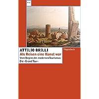 Als Reisen eine Kunst war: Vom Beginn des modernen Tourismus: Die 'Grand Tour' (WAT, Band 274)