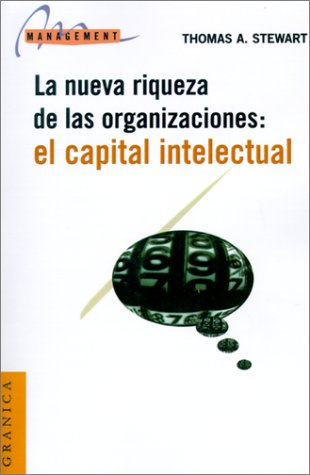 El Capital Intelectual: La Nueva Riqueza de las Organizaciones = Intellectual Capital (Spanish Edition)
