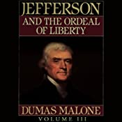 Thomas Jefferson and His Time, Volume 3: Jefferson and the Ordeal of Liberty | Dumas Malone