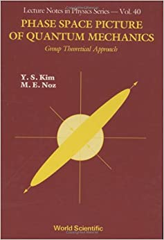 Phase Space Picture of Quantum Mechanics: Group Theoretical Approach (World Scientific Lecture Notes in Physics)