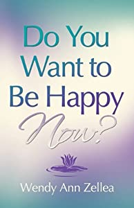 Do You Want to Be Happy NOW?