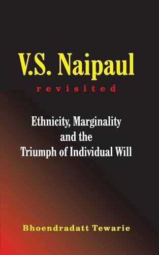 V.S. Naipaul Revisited: Ethnicity, Marginality and the Triumph of Individual Will