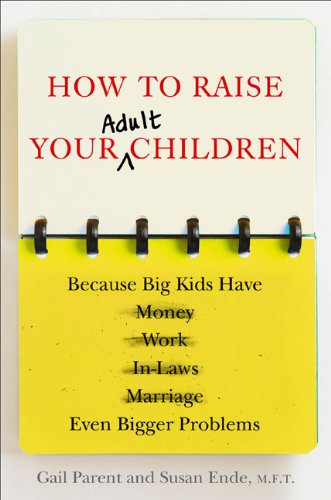 How to Raise Your Adult Children: Because Big Kids Have Even Bigger Problems