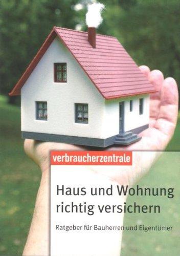Haus und Wohnung richtig versichern: Ratgeber für Bauherren und Eigentümer