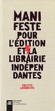 Manifeste pour l'édition et la librairie indépendantes par Colette Lambrichs