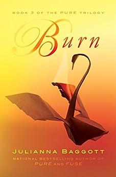 Burn (The Pure Trilogy) by [Baggott, Julianna]