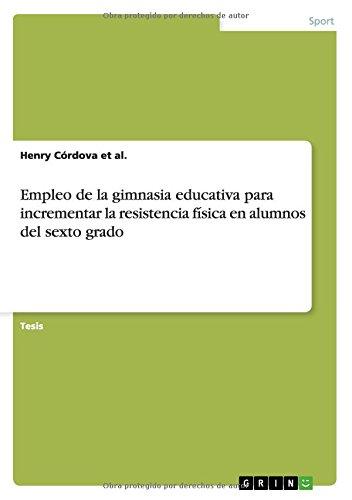 Descargar Libro Empleo De La Gimnasia Educativa Para Incrementar La Resistencia Física En Alumnos Del Sexto Grado Henry Córdova Et Al.