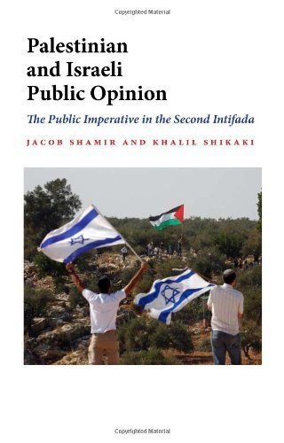 Palestinian and Israeli Public Opinion: The Public Imperative in the Second Intifada (Indiana Series in Middle East Studies) (Intifada In The West Bank And Gaza Strip)