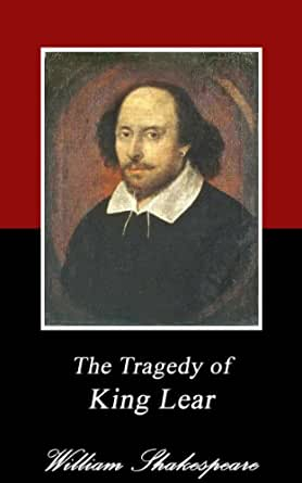 the importance of william shakespeares tragedy king lear View this essay on shakespeare's tragedy king lear puts across an most readers of king lear are likely to agree that the play exaggerates the concepts of brutality.