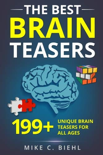 The Best Brain Teasers: 199+ Unique Brain Teasers For All Ages (Riddles, Brain Teasers And Trick Questions) (Brain Teasers Riddles With Answers For Adults)