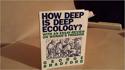 How Deep Is Deep Ecology With An Essayreview On Womans Freedom  How Deep Is Deep Ecology With An Essayreview On Womans Freedom George  Bradford  Amazoncom Books