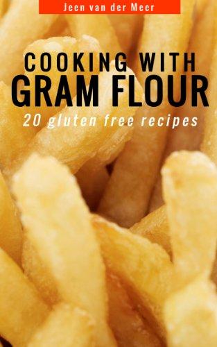 Cooking with Gram Flour: 20 gluten free recipes (Wheat flour alternatives Book 2) (Flour Garbanzo Bean Recipes)