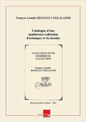 Catalogue d'une nombreuse collection d'estampes et de dessins de grands maitres, après le décès de Madame Alibert, et cessation de commerce de J. Guil. Alibert, marchand d'estampes , par François Léandre Regnault. Cette vente se fera, à Paris, les 5, 6, 7