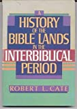 A History of the Bible Lands in the Interbiblical Period 9780805411546