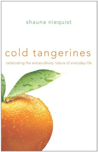 Cold-Tangerines-Celebrating-the-Extraordinary-Nature-of-Everyday-Life