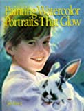 Painting Watercolor Portraits That Glow, Jan Kunz, 0891349340