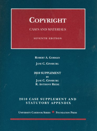 Copyright, Cases and Materials, 7th, 2010 Case Supplement and Statutory Appendix (University Casebook: Supplement)