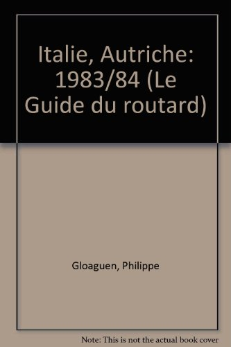 Italie, Autriche: 1983/84 Le Guide Du Routard French Edition