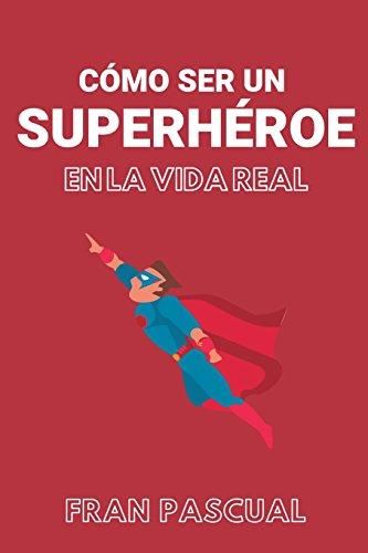 Cómo ser un superhéroe en la vida real  [Guijalba, Francisco Pascual] (Tapa Blanda)