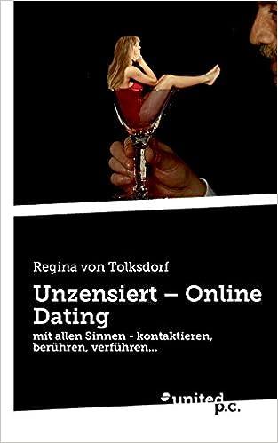 Book Unzensiert - Online Dating: mit allen Sinnen - kontaktieren, berühren, verführen. . .
