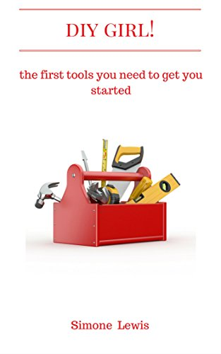 DIY Girl!: the first tools you need to get you started (Girls in the Shed Book 1)