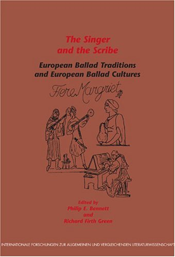 The Singer And The Scribe: European Ballad Traditions And European Ballad Cultures (Internationale Forschungen Zur Allgemeinen Und Vergleichenden Literaturwissenschaft 75)