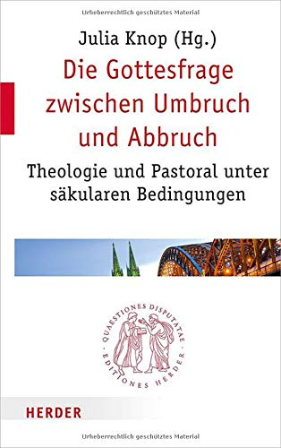 Die Gottesfrage zwischen Umbruch und Abbruch: Theologie und Pastoral unter säkularen Bedingungen (Shop-bedingungen)