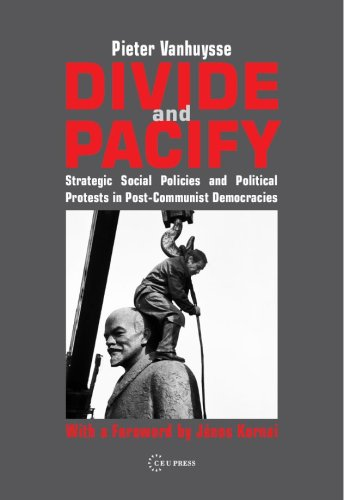 Divide and Pacify: Strategic Social Policies and Political Protests in Post-Communist Democracies