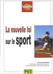 La nouvelle loi sur le sport. Loi N° 84-610 du 16 juillet 1984 relative à l'organisation et à la promotion des activités physiques et sportives modifiée par loi N° 2000-627 du 6 juillet 2000