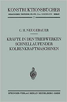 Kräfte in den Triebwerken Schnellaufender Kolbenkraftmaschinen ihr Gleichgang und Massenausgleich (Konstruktionsbücher)