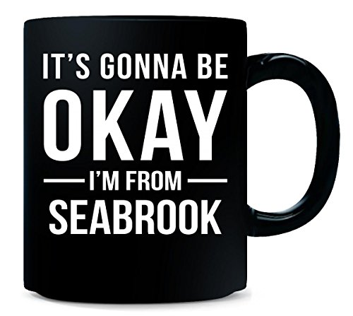 It's Gonna Be Okay I'm From Seabrook City Cool Gift - Mug -
