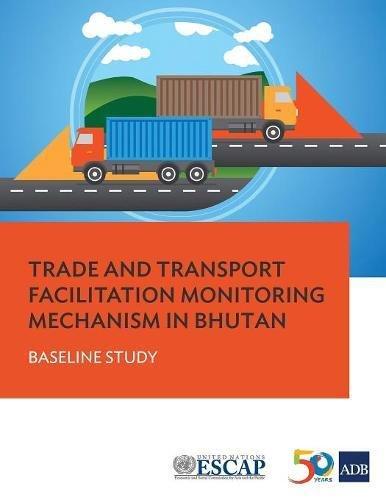 Trade and Transport Facilitation Monitoring Mechanism in Bhutan: Baseline Study
