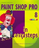 Paint Shop Pro 8 In Easy Steps (In Easy Steps Series) by Stephen Copestake (2003-08-28)