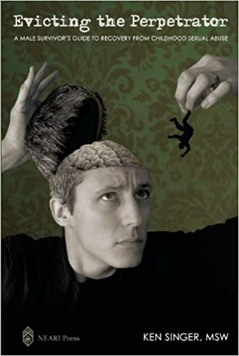 Evicting the Perpetrator:A Male Survivor Guide to Recovery