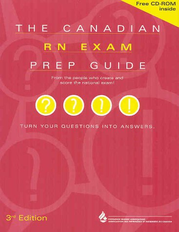 The Canadian RN exam prep guide: From the people who create and score the national exam! : turn your questions into answ