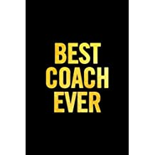 Best Coach Ever: 6x9 Notebook, Ruled, 100 Pages, funny appreciation diary for women/men, thank you or retirement gift ideas for any sports basketball, softball, volleyball, soccer…